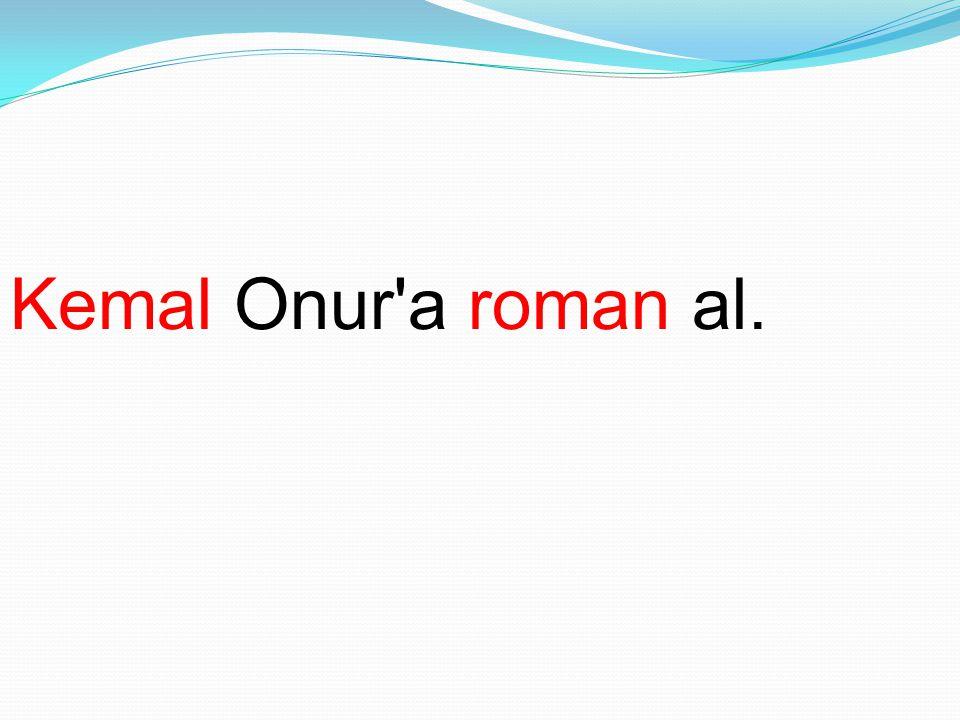 Kemal Onur a roman al.