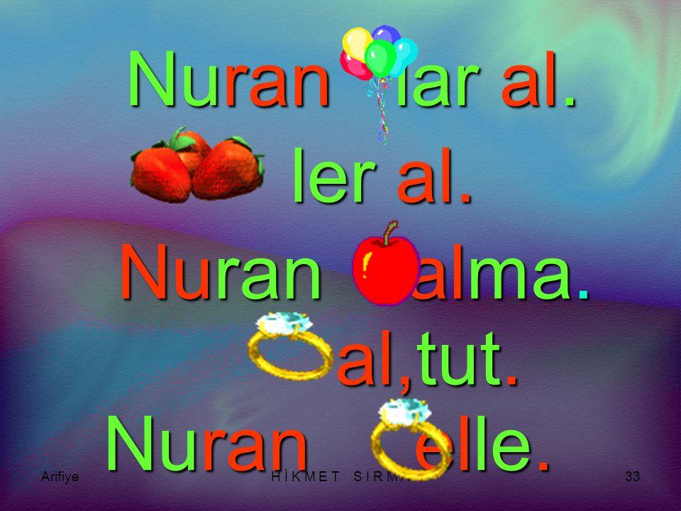 ArifiyeH İ K M E T S I R M A32 Nu ran