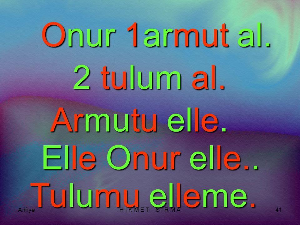 ArifiyeH İ K M E T S I R M A40 ar mut