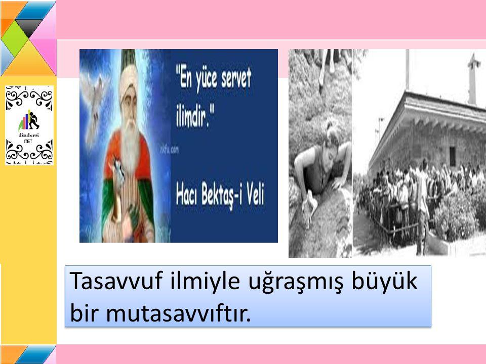 Horasan dan Anadolu ya gelmiş, tasavvuf yoluyla Anadolu da İslam dininin yayılmasında çok etkili olmuştur.
