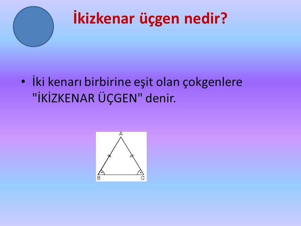 İkizkenar üçgen nedir? İki kenarı birbirine eşit olan çokgenlere