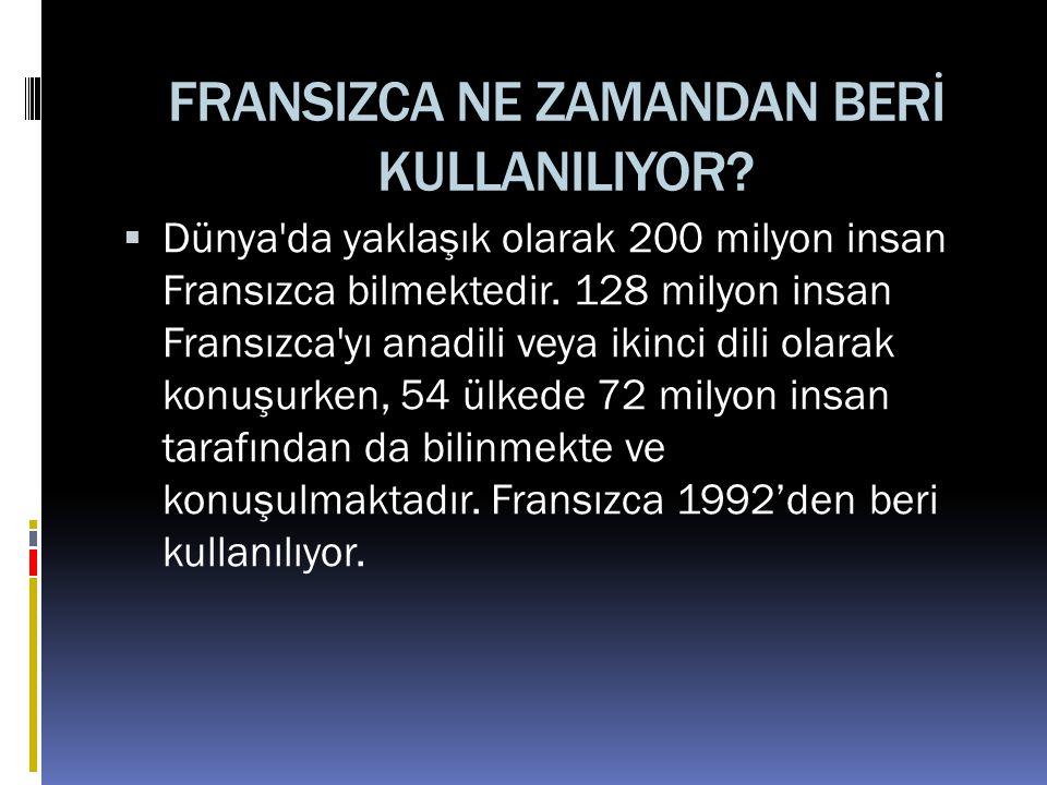 FRANSIZCA NE ZAMANDAN BERİ KULLANILIYOR.