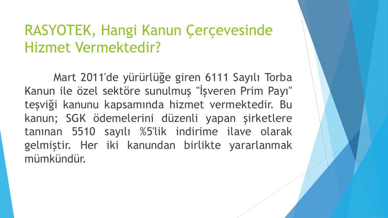 RASYOTEK, Hangi Kanun Çerçevesinde Hizmet Vermektedir? Mart 2011'de yürürlüğe giren 6111 Sayılı Torba Kanun ile özel sektöre sunulmuş