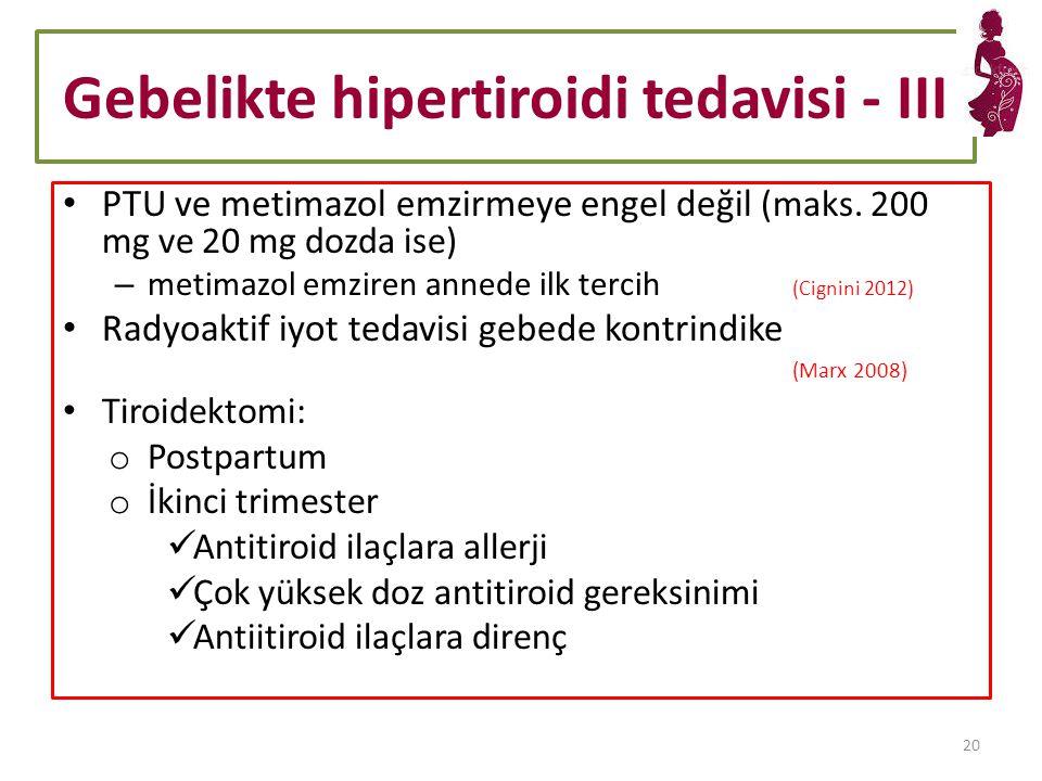 Gebelikte hipertiroidi tedavisi - III PTU ve metimazol emzirmeye engel değil (maks.