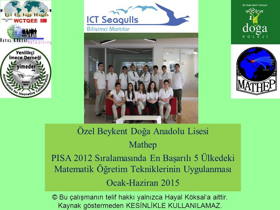 Özel Beykent Doğa Anadolu Lisesi Mathep PISA 2012 Sıralamasında En Başarılı 5 Ülkedeki Matematik Öğretim Tekniklerinin Uygulanması Ocak-Haziran 2015 ©