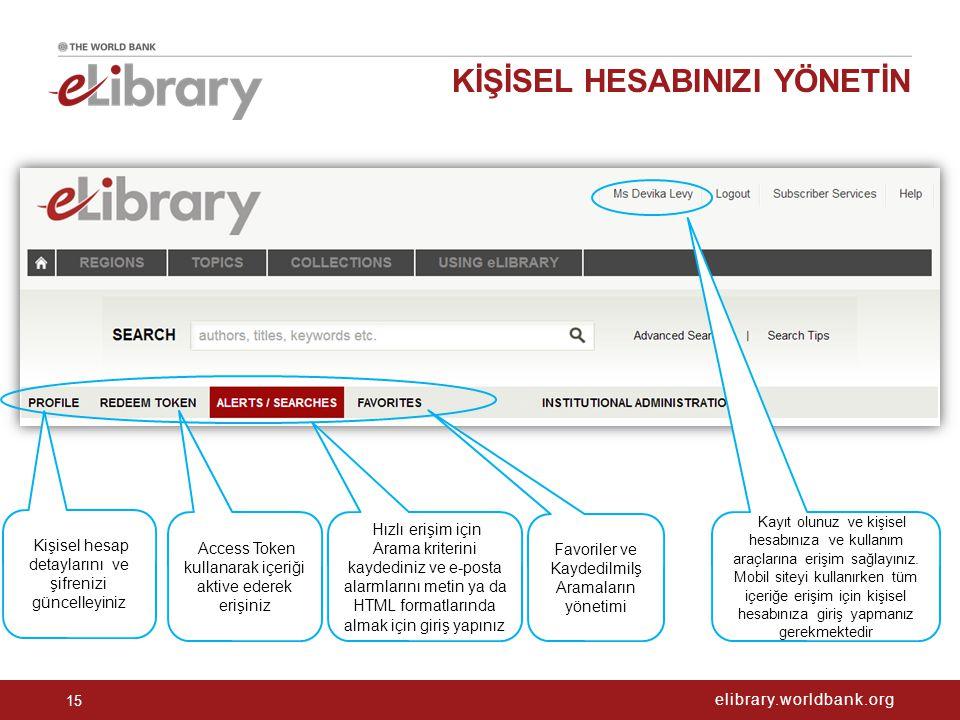 elibrary.worldbank.org KİŞİSEL HESABINIZI YÖNETİN 15 Hızlı erişim için Arama kriterini kaydediniz ve e-posta alarmlarını metin ya da HTML formatlarınd