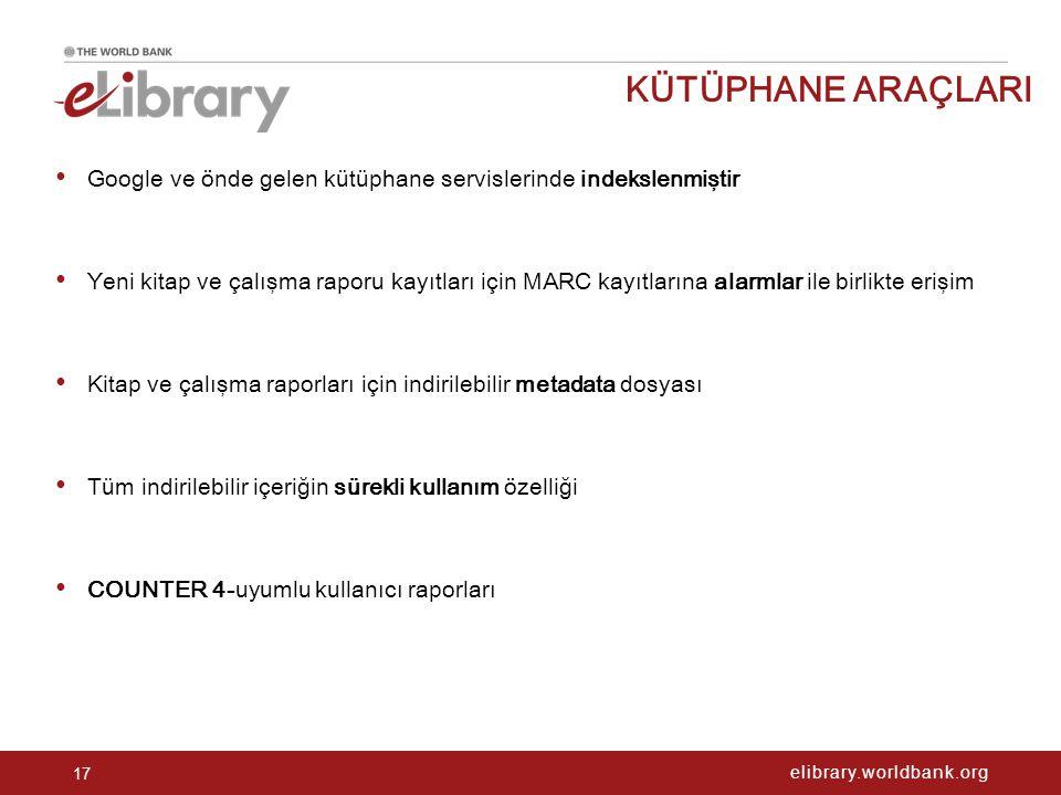 elibrary.worldbank.org KÜTÜPHANE ARAÇLARI 17 Google ve önde gelen kütüphane servislerinde indekslenmiştir Yeni kitap ve çalışma raporu kayıtları için MARC kayıtlarına alarmlar ile birlikte erişim Kitap ve çalışma raporları için indirilebilir metadata dosyası Tüm indirilebilir içeriğin sürekli kullanım özelliği COUNTER 4-uyumlu kullanıcı raporları