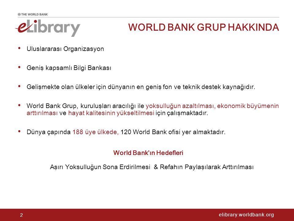 elibrary.worldbank.org WORLD BANK GRUP HAKKINDA 2 Uluslararası Organizasyon Geniş kapsamlı Bilgi Bankası Gelişmekte olan ülkeler için dünyanın en geni