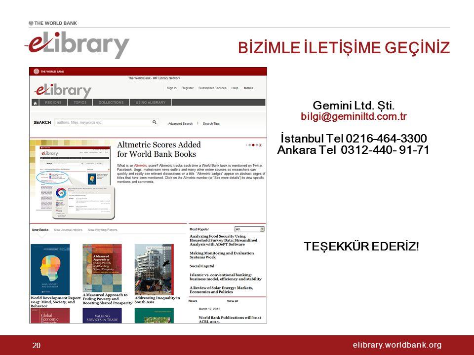 elibrary.worldbank.org BİZİMLE İLETİŞİME GEÇİNİZ 20 Gemini Ltd. Şti. bilgi@geminiltd.com.tr İstanbul Tel 0216-464-3300 Ankara Tel 0312-440- 91-71 TEŞE