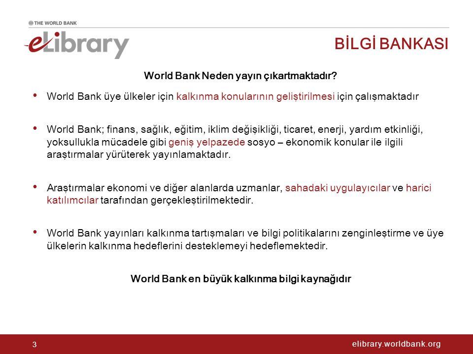 elibrary.worldbank.org BÖLGEYE GÖRE TARAMA İlgili World Bank kaynaklarına ilişkin linkler ve metin bilgileri Sonuçları sınıflandırma, favorilere ekleme, künye bilgilerine ve künye alarmlarına erişim Yayınlara PDF, ePub dosyası ya da HTML formatında erişim sağlayın World Development Indicators veritabanından temel ülke ve bölgesel veriler Arama sonuçlarını içerik, konu, bölge, ülke, anahtar kelime, yazar, yayın tarihi ve dergi adı/ serisine göre daraltınız