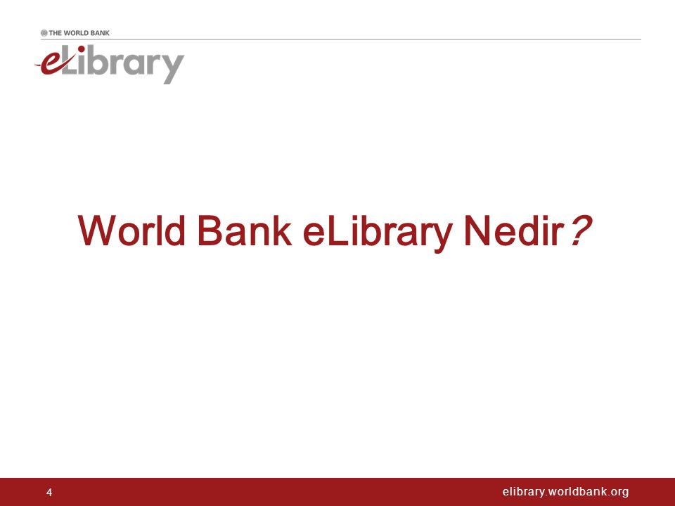 elibrary.worldbank.org 4 World Bank eLibrary Nedir?