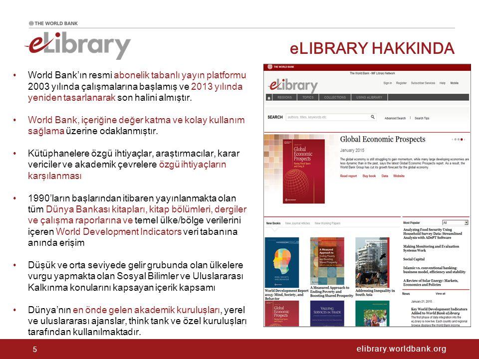 elibrary.worldbank.org eLIBRARY HAKKINDA 5 World Bank'ın resmi abonelik tabanlı yayın platformu 2003 yılında çalışmalarına başlamış ve 2013 yılında yeniden tasarlanarak son halini almıştır.
