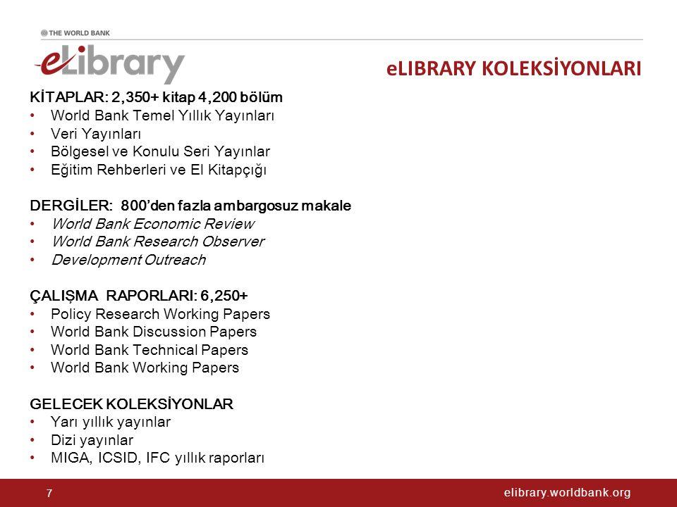 elibrary.worldbank.org eLIBRARY KOLEKSİYONLARI 7 KİTAPLAR: 2,350+ kitap 4,200 bölüm World Bank Temel Yıllık Yayınları Veri Yayınları Bölgesel ve Konul