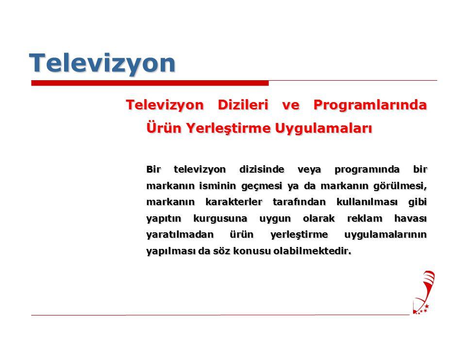 Televizyon Televizyon Dizileri ve Programlarında Ürün Yerleştirme Uygulamaları Bir televizyon dizisinde veya programında bir markanın isminin geçmesi ya da markanın görülmesi, markanın karakterler tarafından kullanılması gibi yapıtın kurgusuna uygun olarak reklam havası yaratılmadan ürün yerleştirme uygulamalarının yapılması da söz konusu olabilmektedir.