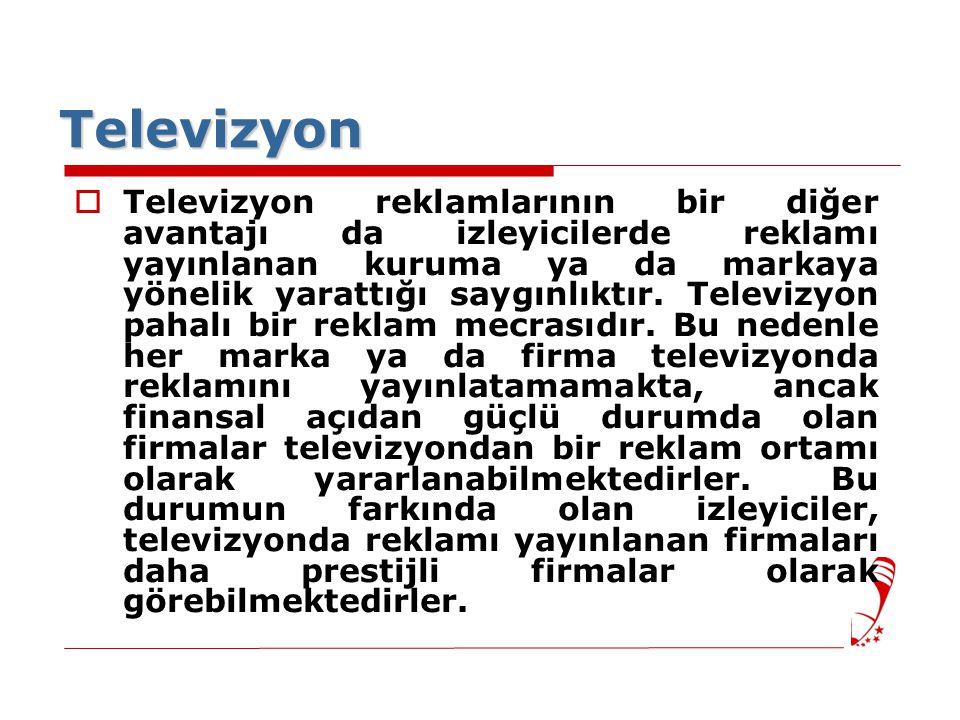 Televizyon  Televizyon reklamlarının bir diğer avantajı da izleyicilerde reklamı yayınlanan kuruma ya da markaya yönelik yarattığı saygınlıktır.