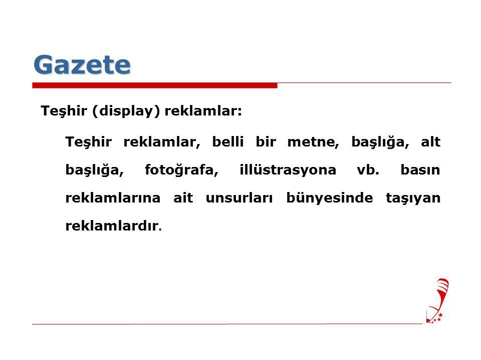 Gazete Teşhir (display) reklamlar: Teşhir reklamlar, belli bir metne, başlığa, alt başlığa, fotoğrafa, illüstrasyona vb.