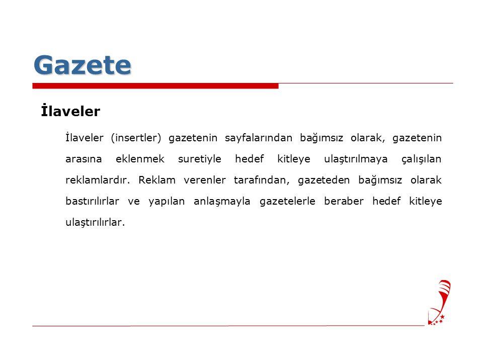 Gazete İlaveler İlaveler (insertler) gazetenin sayfalarından bağımsız olarak, gazetenin arasına eklenmek suretiyle hedef kitleye ulaştırılmaya çalışılan reklamlardır.