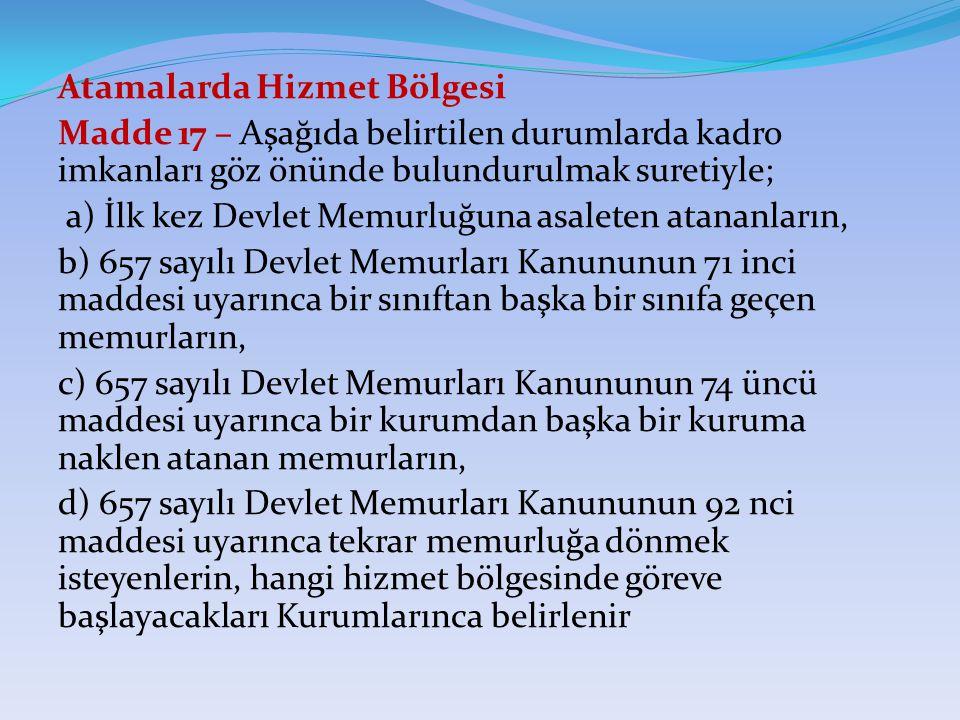 Atamalarda Hizmet Bölgesi Madde 17 – Aşağıda belirtilen durumlarda kadro imkanları göz önünde bulundurulmak suretiyle; a) İlk kez Devlet Memurluğuna a