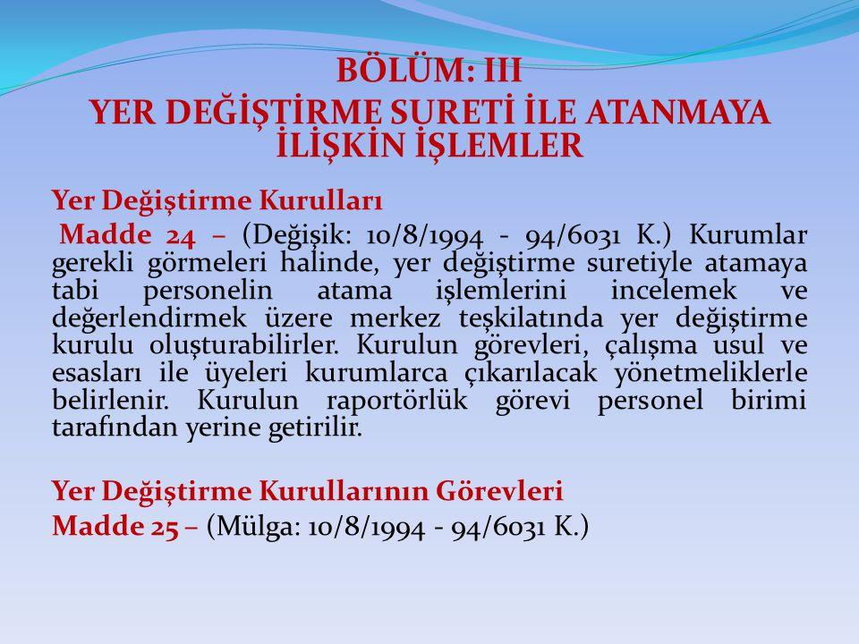 BÖLÜM: III YER DEĞİŞTİRME SURETİ İLE ATANMAYA İLİŞKİN İŞLEMLER Yer Değiştirme Kurulları Madde 24 – (Değişik: 10/8/1994 - 94/6031 K.) Kurumlar gerekli