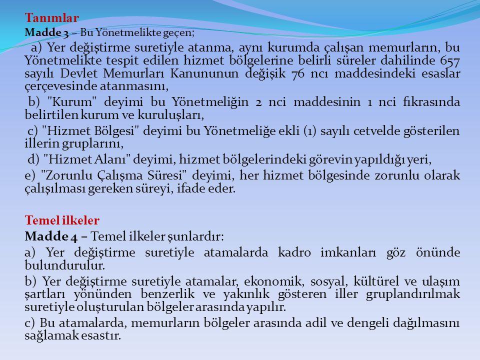 BÖLÜM: II YER DEĞİŞTİRME SURETİYLE ATANMAYA İLİŞKİN GENEL ESASLAR Hizmet Bölgeleri ve Bölgelerdeki Zorunlu Çalışma Süreleri Madde 5 – Türkiye nin ekonomik, sosyal, kültürel ve ulaşım şartları yönünden benzerlik ve yakınlık gösteren illeri gruplandırılarak, gelişmişlik sırasına göre (6) hizmet bölgesine ayrılmıştır.