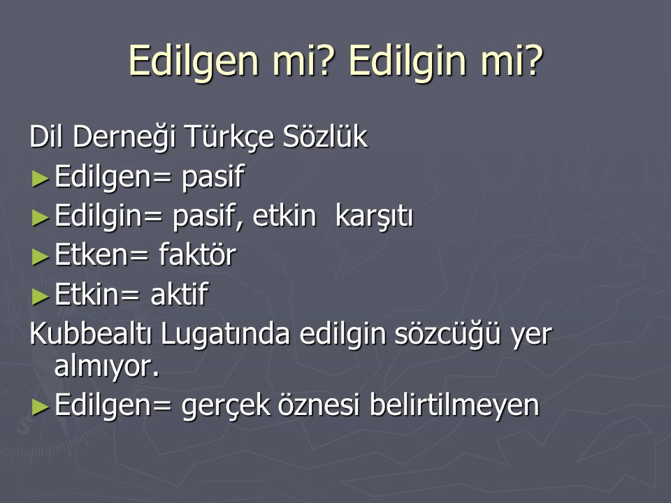 Edilgin X Etkin= Pasif X Aktif Ali Püsküllüoğlu, Türkçe Sözlük ► Edilgen, edilgin= pasif ► Etken= faktör ► Etkin= aktif ► Edilgen, daha sık kullanılıyor.