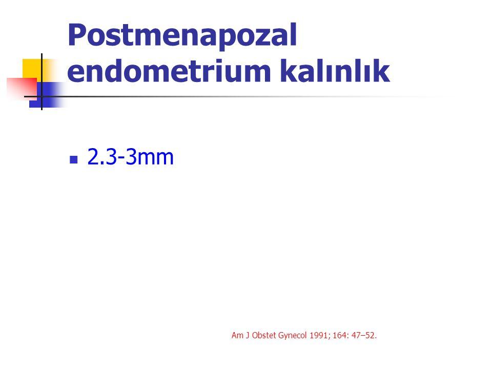 Postmenapozal endometrium kalınlık 2.3-3mm Am J Obstet Gynecol 1991; 164: 47–52.