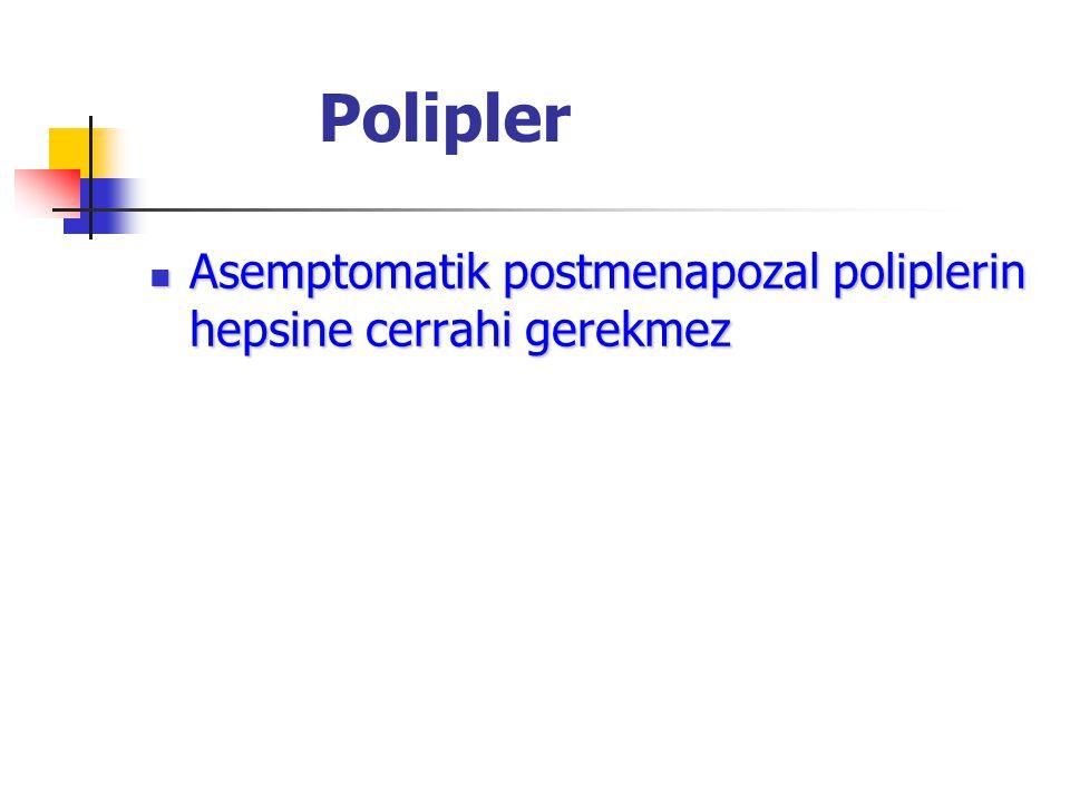 Polipler Asemptomatik postmenapozal poliplerin hepsine cerrahi gerekmez Asemptomatik postmenapozal poliplerin hepsine cerrahi gerekmez
