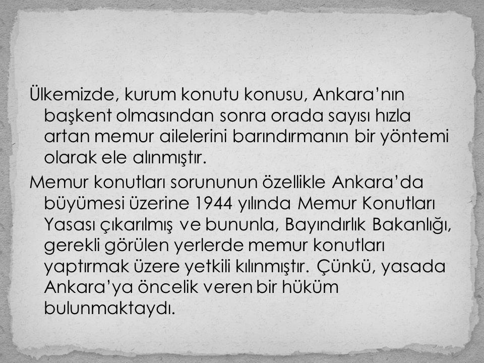Ülkemizde, kurum konutu konusu, Ankara'nın başkent olmasından sonra orada sayısı hızla artan memur ailelerini barındırmanın bir yöntemi olarak ele alınmıştır.