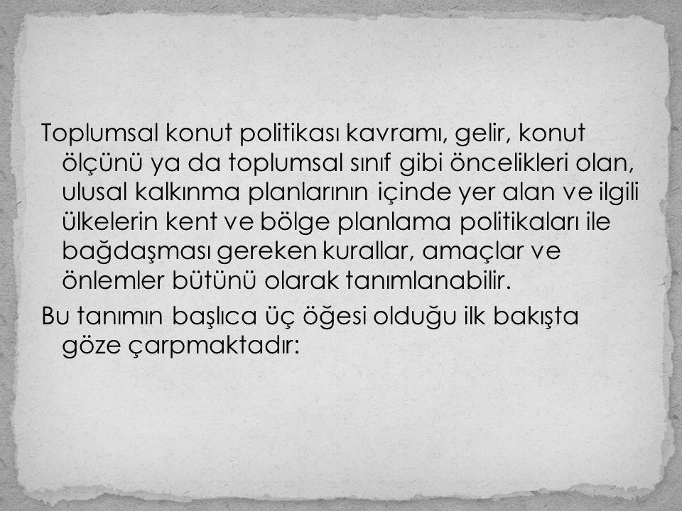 A.Bunlardan birincisi, toplumsal konut politikasının kalkınmanın ereklerine uygunluğunun sağlanmasıdır.