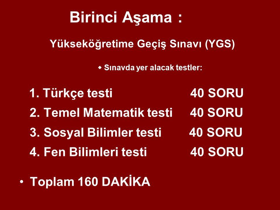 Birinci Aşama : Yükseköğretime Geçiş Sınavı (YGS)  Sınavda yer alacak testler: 1.