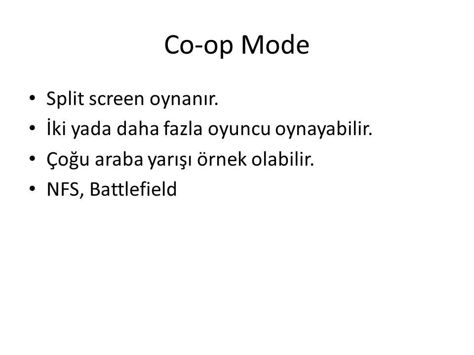 Co-op Mode Split screen oynanır. İki yada daha fazla oyuncu oynayabilir.