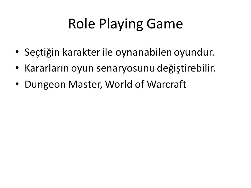 Role Playing Game Seçtiğin karakter ile oynanabilen oyundur.