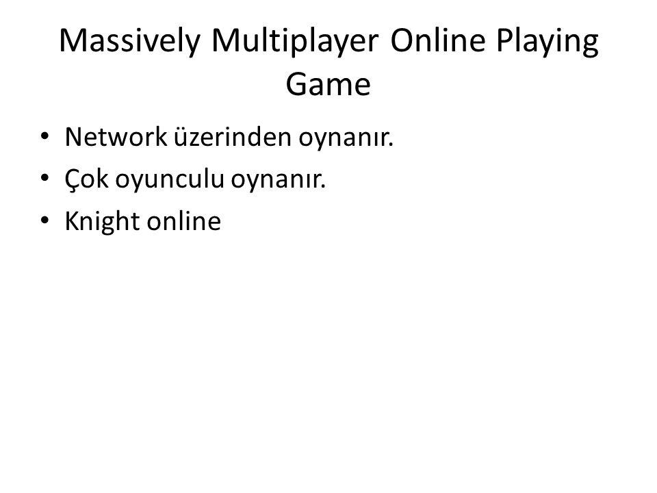 Massively Multiplayer Online Playing Game Network üzerinden oynanır.