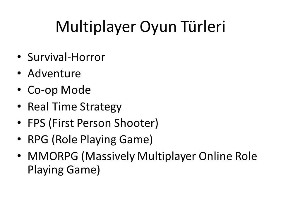 Multiplayer Oyun Türleri Survival-Horror Adventure Co-op Mode Real Time Strategy FPS (First Person Shooter) RPG (Role Playing Game) MMORPG (Massively Multiplayer Online Role Playing Game)