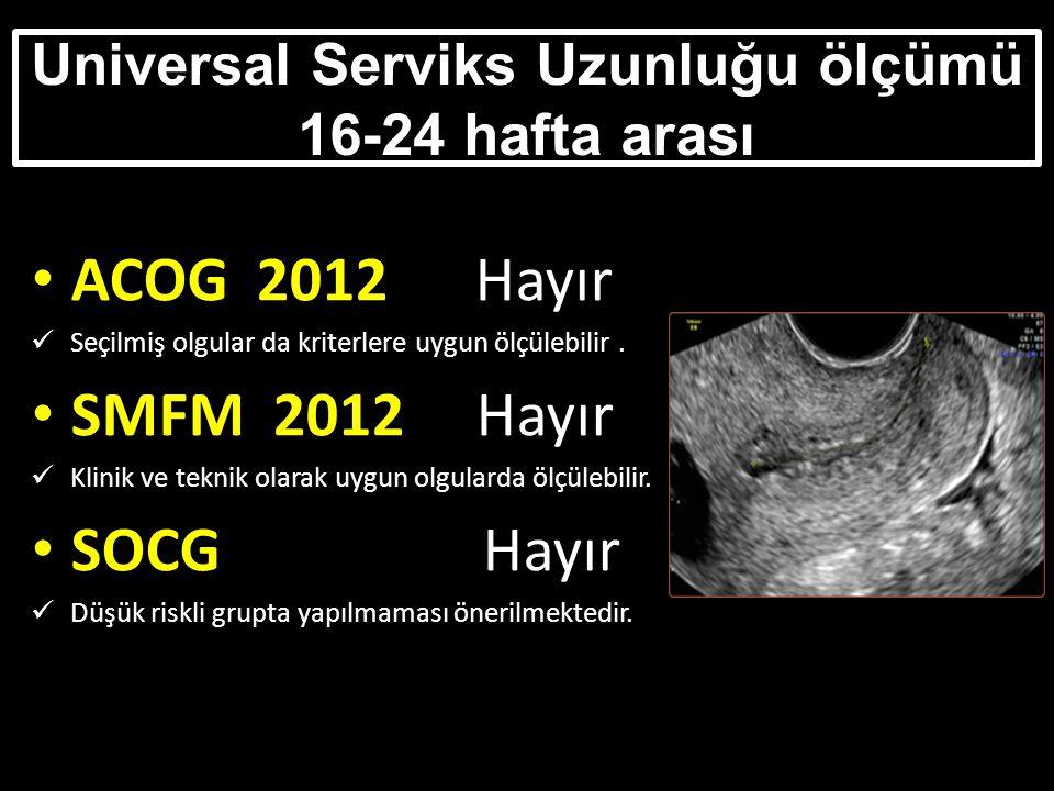 Universal Serviks Uzunluğu ölçümü 16-24 hafta arası ACOG 2012 Hayır Seçilmiş olgular da kriterlere uygun ölçülebilir.