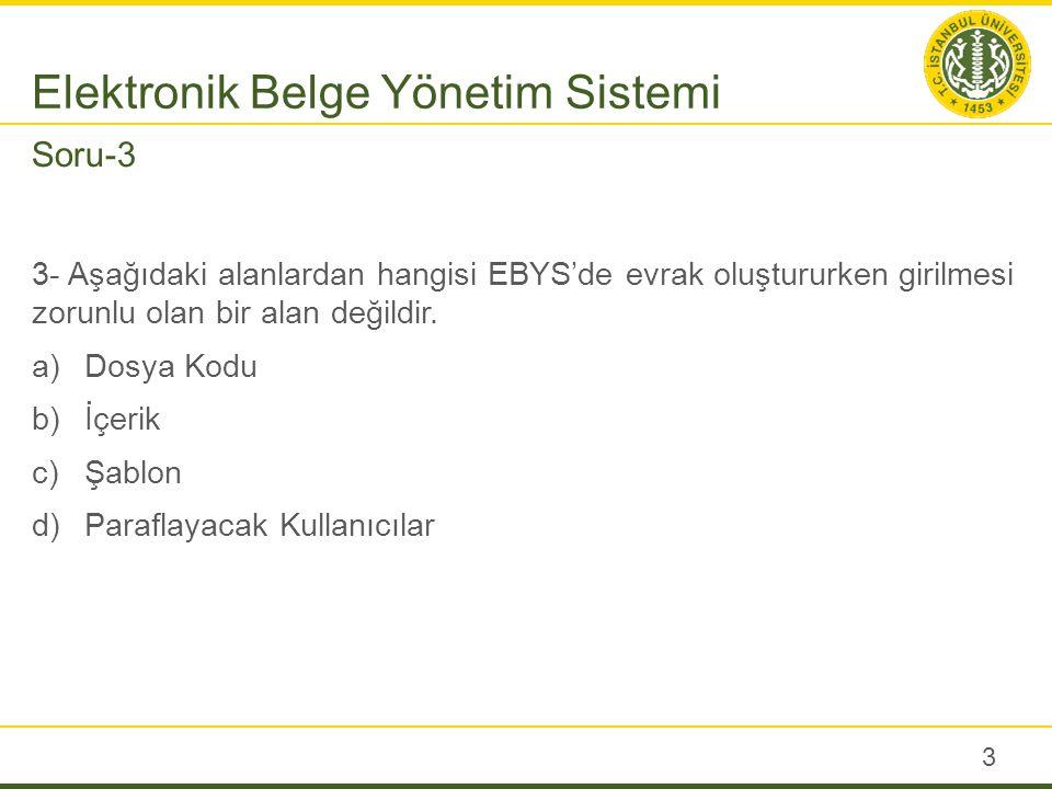 3- Aşağıdaki alanlardan hangisi EBYS'de evrak oluştururken girilmesi zorunlu olan bir alan değildir. a)Dosya Kodu b)İçerik c)Şablon d)Paraflayacak Kul
