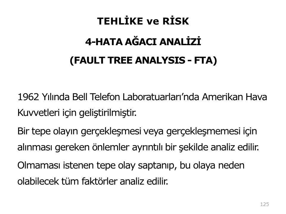 TEHLİKE ve RİSK 4-HATA AĞACI ANALİZİ (FAULT TREE ANALYSIS - FTA) 1962 Yılında Bell Telefon Laboratuarları'nda Amerikan Hava Kuvvetleri için geliştiril