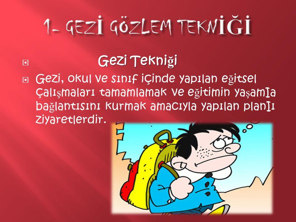 Gezi Tekni ğ i  Gezi Tekni ğ i  Gezi, okul ve sınıf içinde yapılan e ğ itsel çalı ş maları tamamlamak ve e ğ itimin ya ş amIa ba ğ lantısını kurmak
