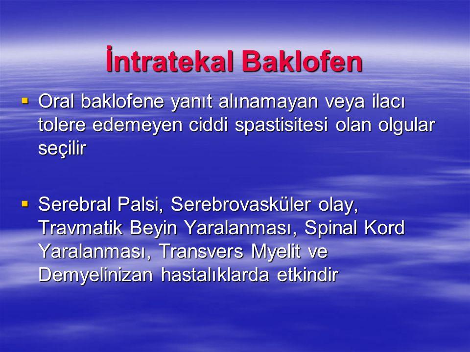 İntratekal Baklofen  Oral baklofene yanıt alınamayan veya ilacı tolere edemeyen ciddi spastisitesi olan olgular seçilir  Serebral Palsi, Serebrovask