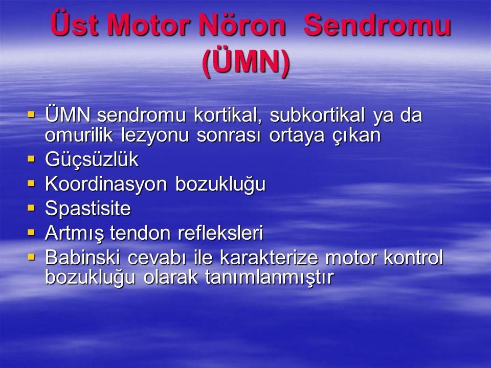 Üst Motor Nöron Sendromu (ÜMN) Üst Motor Nöron Sendromu (ÜMN)  ÜMN sendromu kortikal, subkortikal ya da omurilik lezyonu sonrası ortaya çıkan  Güçsü