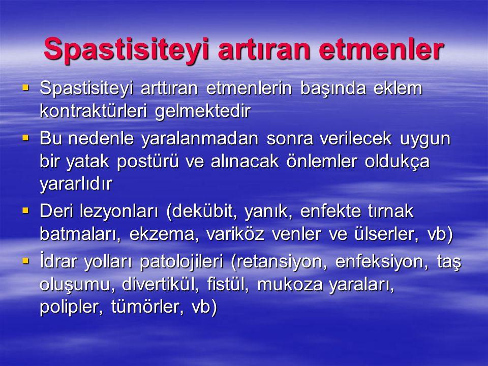 Spastisiteyi artıran etmenler  Spastisiteyi arttıran etmenlerin başında eklem kontraktürleri gelmektedir  Bu nedenle yaralanmadan sonra verilecek uy
