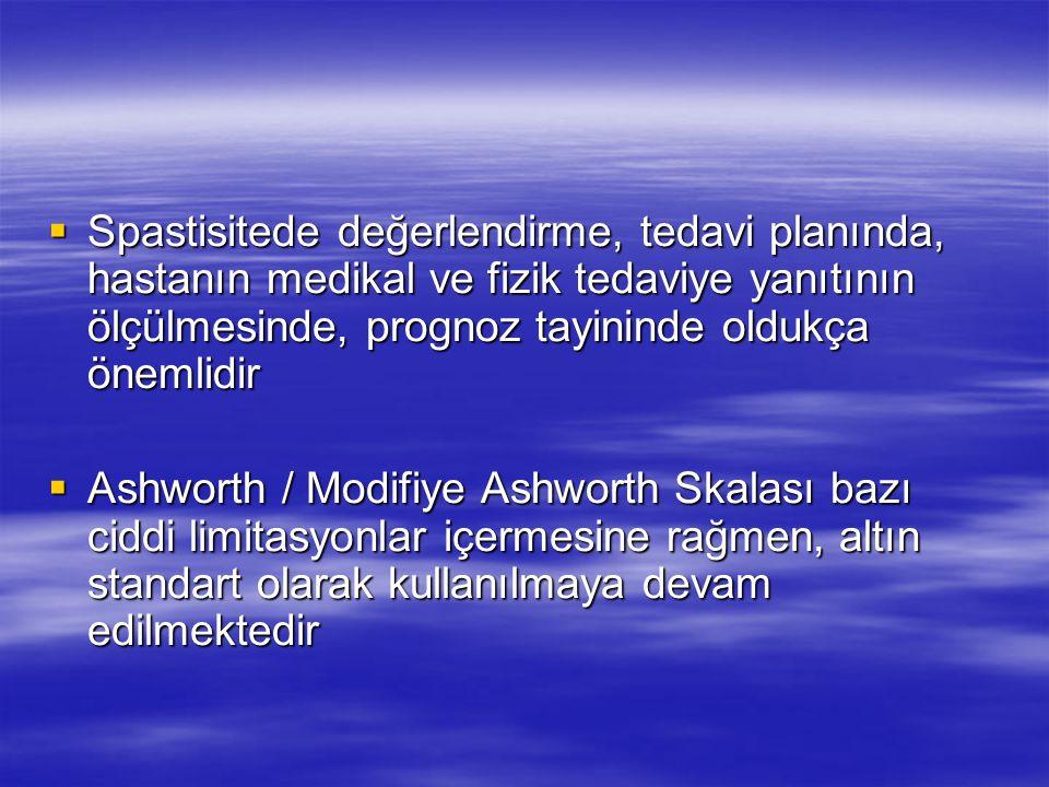  Spastisitede değerlendirme, tedavi planında, hastanın medikal ve fizik tedaviye yanıtının ölçülmesinde, prognoz tayininde oldukça önemlidir  Ashwor