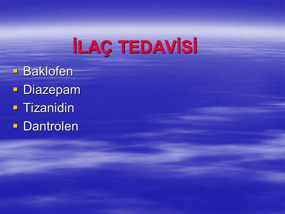 İLAÇ TEDAVİSİ İLAÇ TEDAVİSİ  Baklofen  Diazepam  Tizanidin  Dantrolen