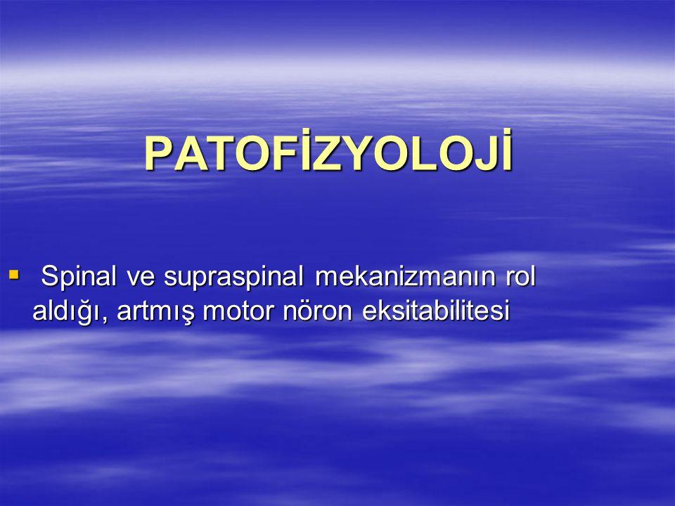 PATOFİZYOLOJİ PATOFİZYOLOJİ  Spinal ve supraspinal mekanizmanın rol aldığı, artmış motor nöron eksitabilitesi