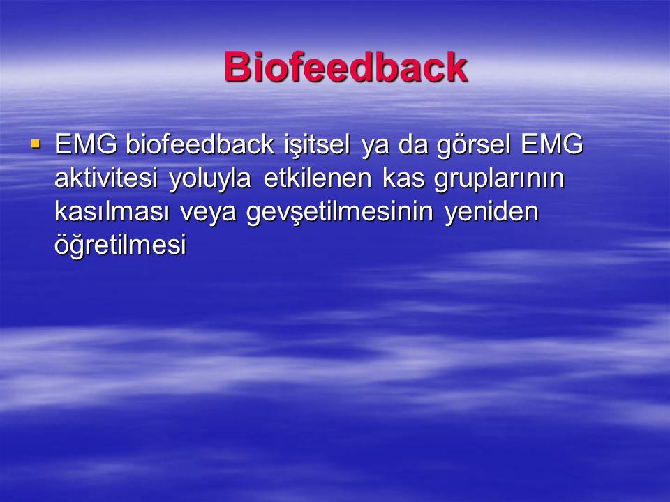 Biofeedback Biofeedback  EMG biofeedback işitsel ya da görsel EMG aktivitesi yoluyla etkilenen kas gruplarının kasılması veya gevşetilmesinin yeniden