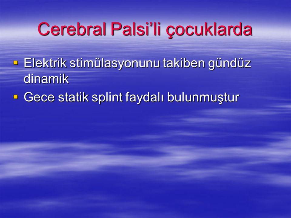 Cerebral Palsi'li çocuklarda  Elektrik stimülasyonunu takiben gündüz dinamik  Gece statik splint faydalı bulunmuştur