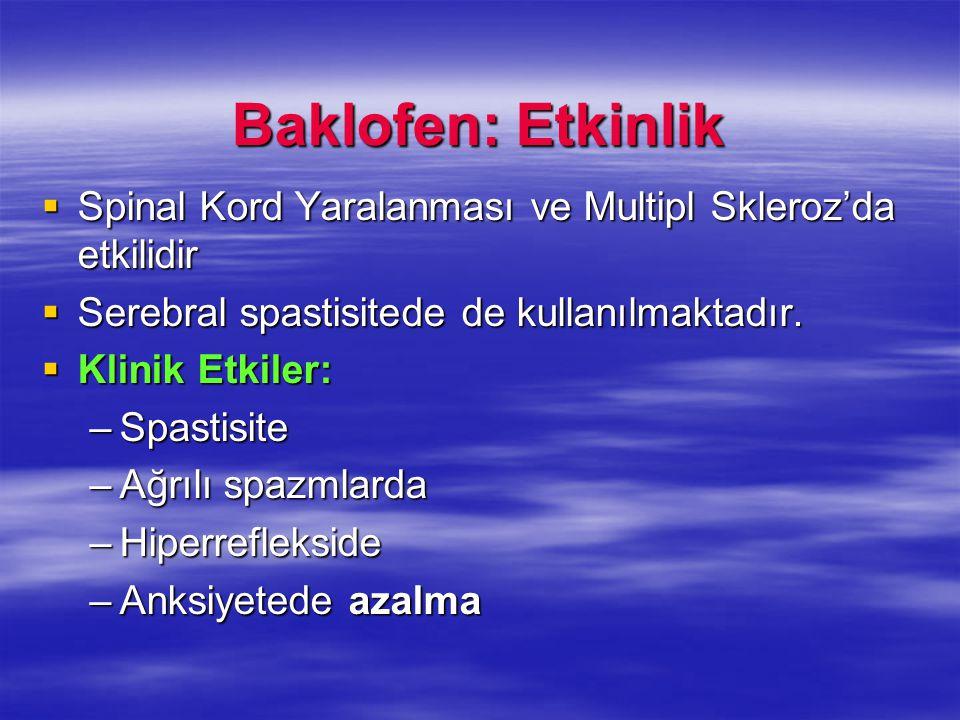 Baklofen: Etkinlik  Spinal Kord Yaralanması ve Multipl Skleroz'da etkilidir  Serebral spastisitede de kullanılmaktadır.  Klinik Etkiler: –Spastisit