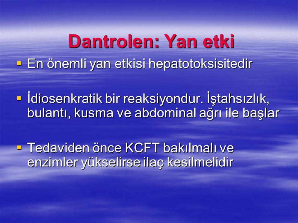Dantrolen: Yan etki  En önemli yan etkisi hepatotoksisitedir  İdiosenkratik bir reaksiyondur. İştahsızlık, bulantı, kusma ve abdominal ağrı ile başl