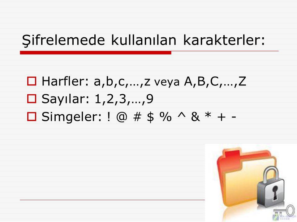 Şifrelemede kullanılan karakterler:  Harfler: a,b,c,…,z veya A,B,C,…,Z  Sayılar: 1,2,3,…,9  Simgeler: .