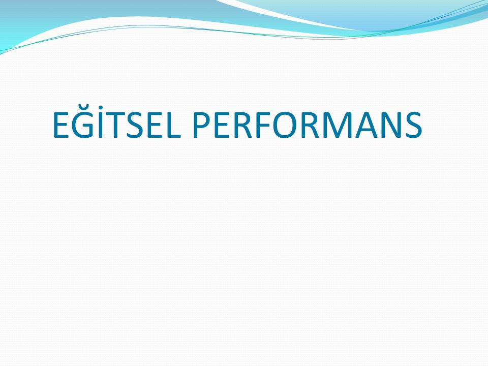 EĞİTSEL PERFORMANS